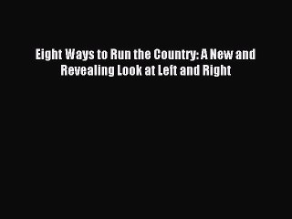 Read Eight Ways to Run the Country: A New and Revealing Look at Left and Right PDF Online