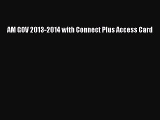 Read AM GOV 2013-2014 with Connect Plus Access Card PDF Free