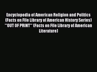 Read Encyclopedia of American Religion and Politics (Facts on File Library of American History