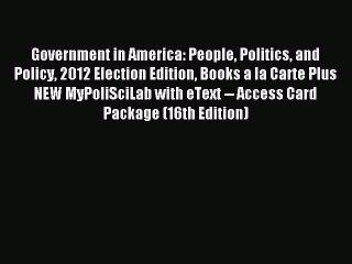 Read Government in America: People Politics and Policy 2012 Election Edition Books a la Carte