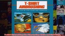 Download PDF  Tshirt Airbrushing The Step by Step Guide and Showcase FULL FREE