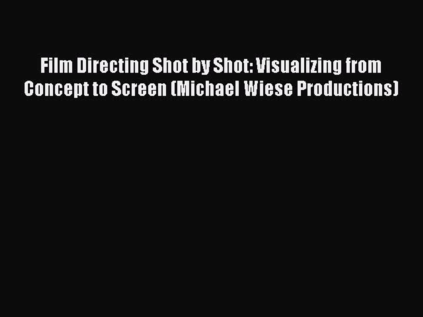 Download Film Directing Shot by Shot: Visualizing from Concept to Screen (Michael Wiese Productions)