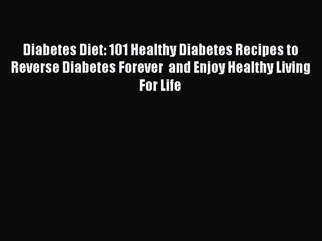 [PDF] Diabetes Diet: 101 Healthy Diabetes Recipes to Reverse Diabetes Forever  and Enjoy Healthy