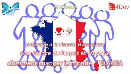 Message à la France Humaniste  (peuple) - Changer le monde - EL4DEV - Projet Avenir France Maroc Méditerranée Afrique