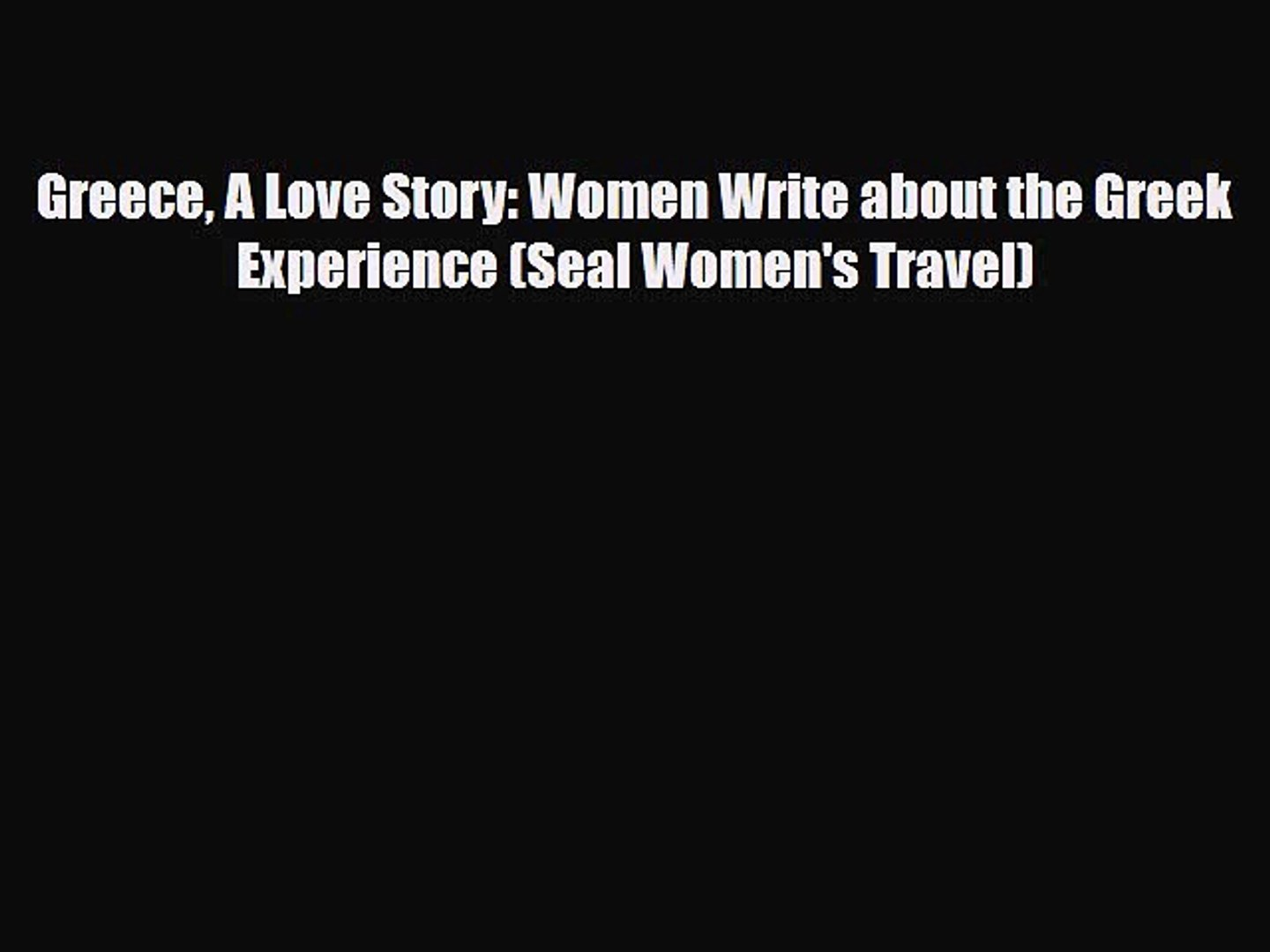 Download Greece A Love Story: Women Write about the Greek Experience (Seal Women's Travel)