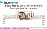 Opera Mobile Browser For Android Smartphones next month