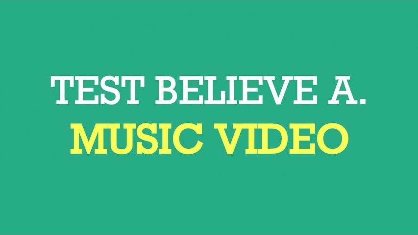 Test Believe A. - Music Video
