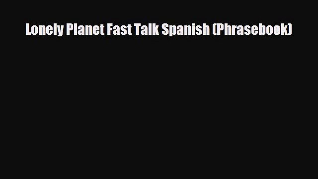 PDF Lonely Planet Fast Talk Spanish (Phrasebook) Ebook