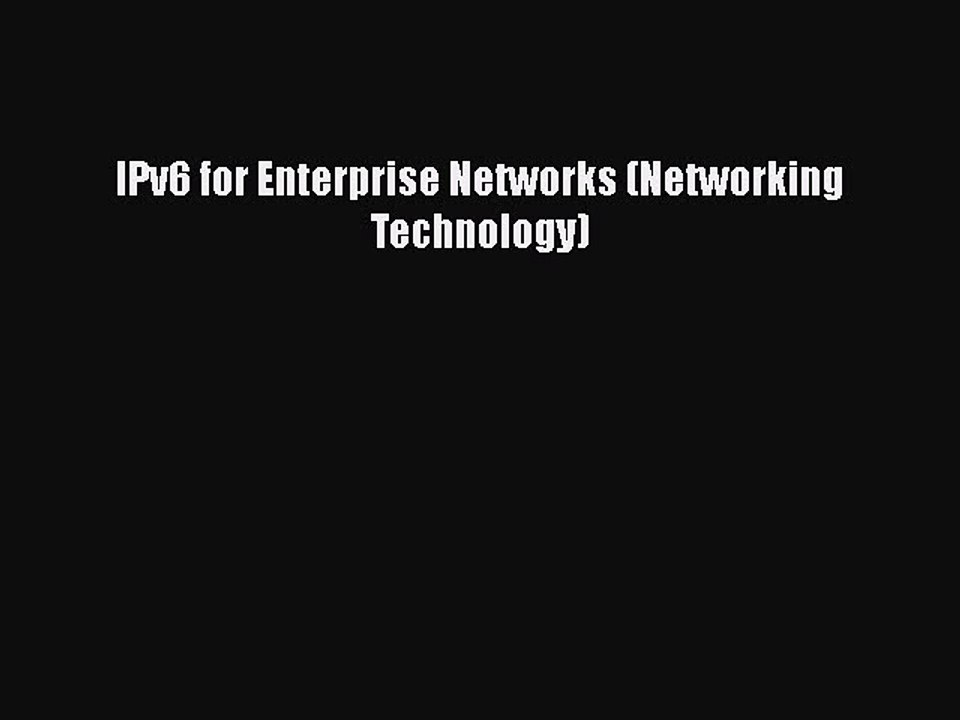 IPv6 for Enterprise Networks (Networking Technology)
