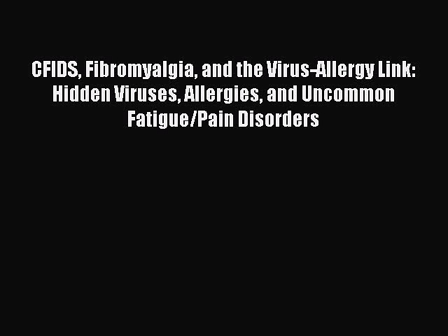 Download CFIDS Fibromyalgia and the Virus-Allergy Link: Hidden Viruses Allergies and Uncommon
