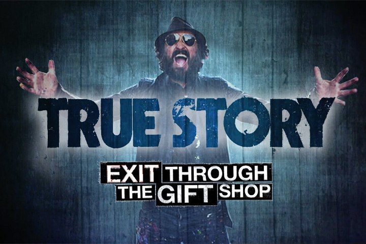 True Story - Exit through the gift shop