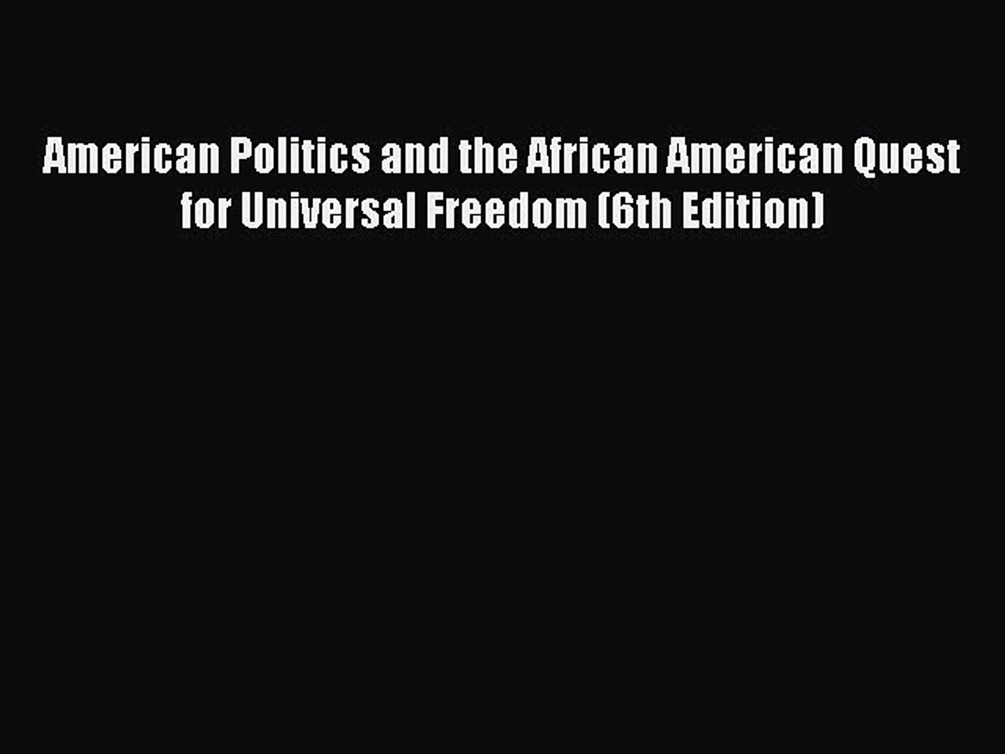 Read American Politics and the African American Quest for Universal Freedom (6th Edition) PDF