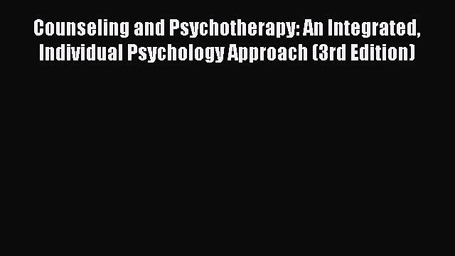 [PDF] Counseling and Psychotherapy: An Integrated Individual Psychology Approach (3rd Edition)