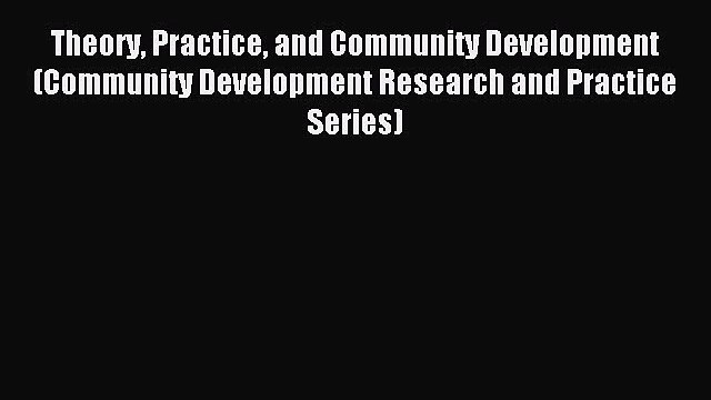 Read Theory Practice and Community Development (Community Development Research and Practice