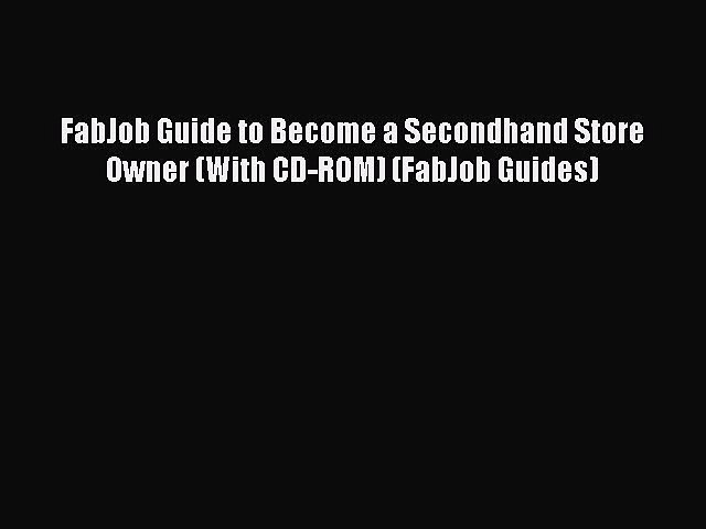 Read FabJob Guide to Become a Secondhand Store Owner (With CD-ROM) (FabJob Guides) PDF Online