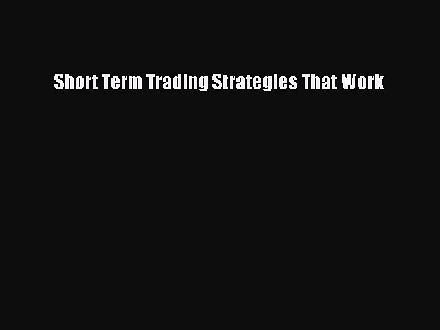 Download Short Term Trading Strategies That Work Ebook Online