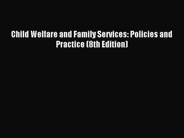 Download Child Welfare and Family Services: Policies and Practice (8th Edition) Ebook Free