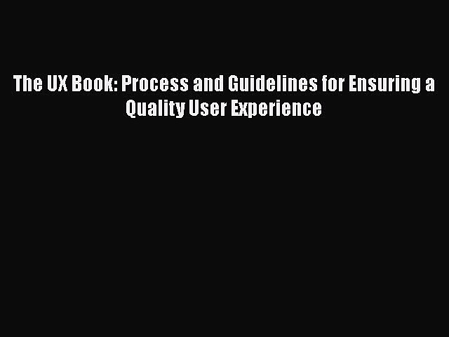 Read The UX Book: Process and Guidelines for Ensuring a Quality User Experience Ebook