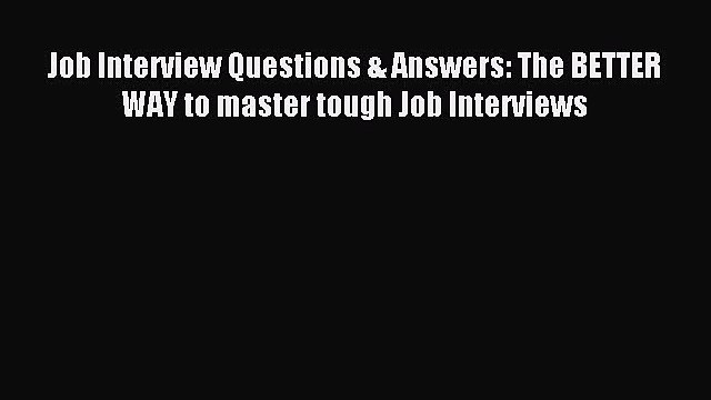 Read Job Interview Questions & Answers: The BETTER WAY to master tough Job Interviews Ebook