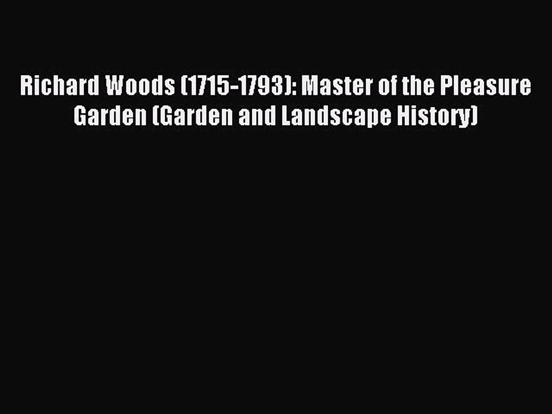 Read Richard Woods (1715-1793): Master of the Pleasure Garden (Garden and Landscape History)