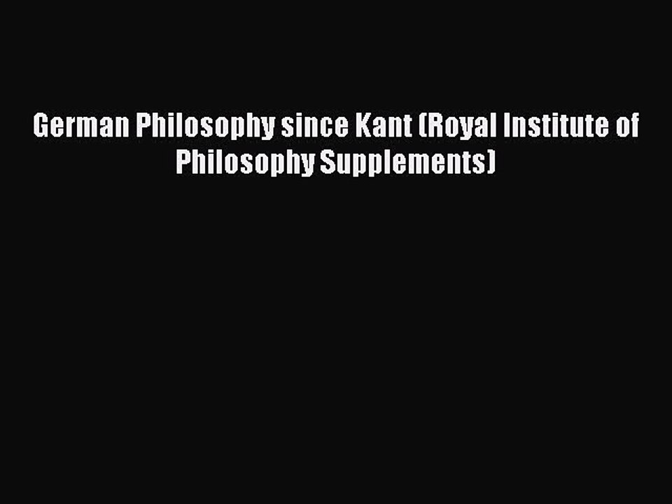 German Philosophy since Kant (Royal Institute of Philosophy Supplements)