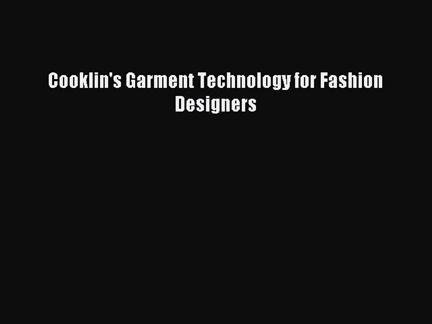 Read Cooklin S Garment Technology For Fashion Designers Ebook Free Video Dailymotion