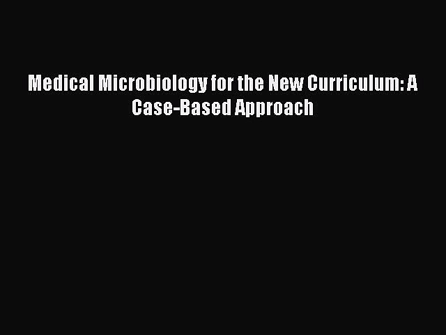 PDF Medical Microbiology for the New Curriculum: A Case-Based Approach [PDF] Online