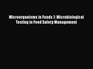 PDF Microorganisms in Foods 7: Microbiological Testing in Food Safety Management [Download]