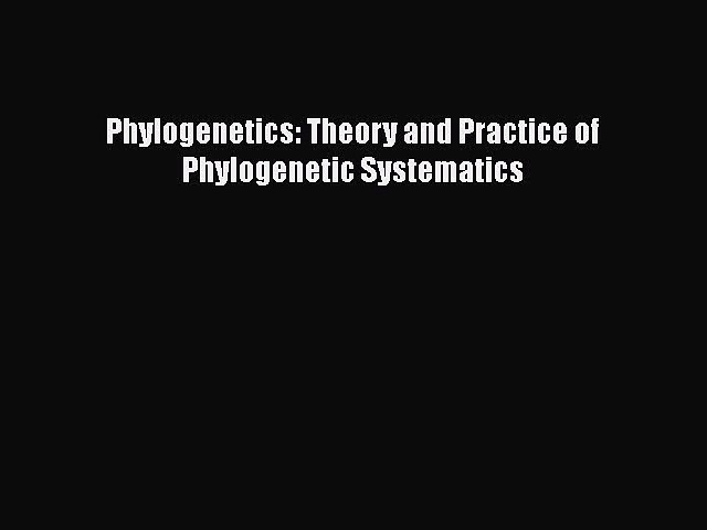PDF Phylogenetics: Theory and Practice of Phylogenetic Systematics [PDF] Full Ebook