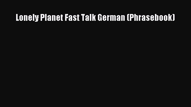 [Download PDF] Lonely Planet Fast Talk German (Phrasebook)  Full eBook