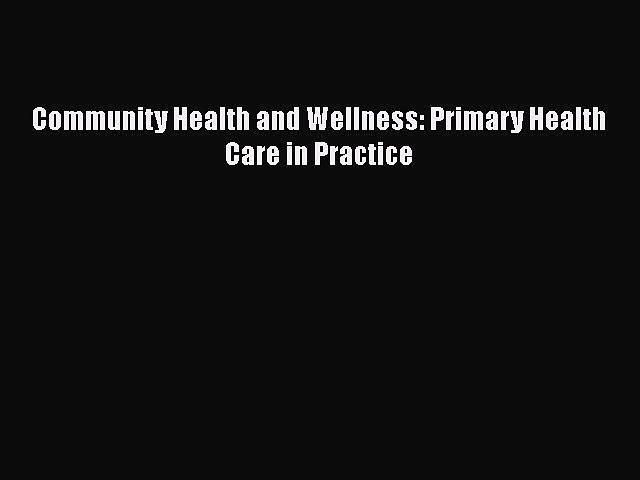 PDF Community Health and Wellness: Primary Health Care in Practice Read Online
