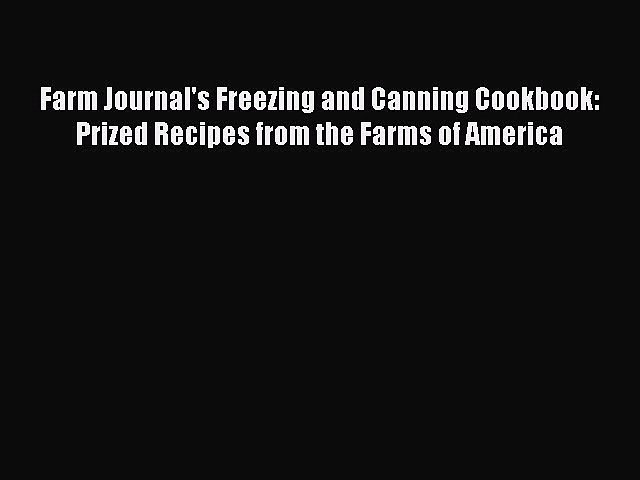 Read Farm Journal's Freezing and Canning Cookbook: Prized Recipes from the Farms of America