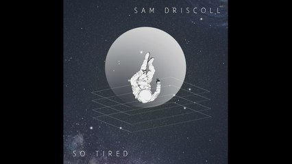 Sam Driscoll - So Tired - Official Audio