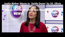 Justin Bieber Wants to 'Settle Down' by 30, Olivia Wilde Directs New Music Video and More in Pop News