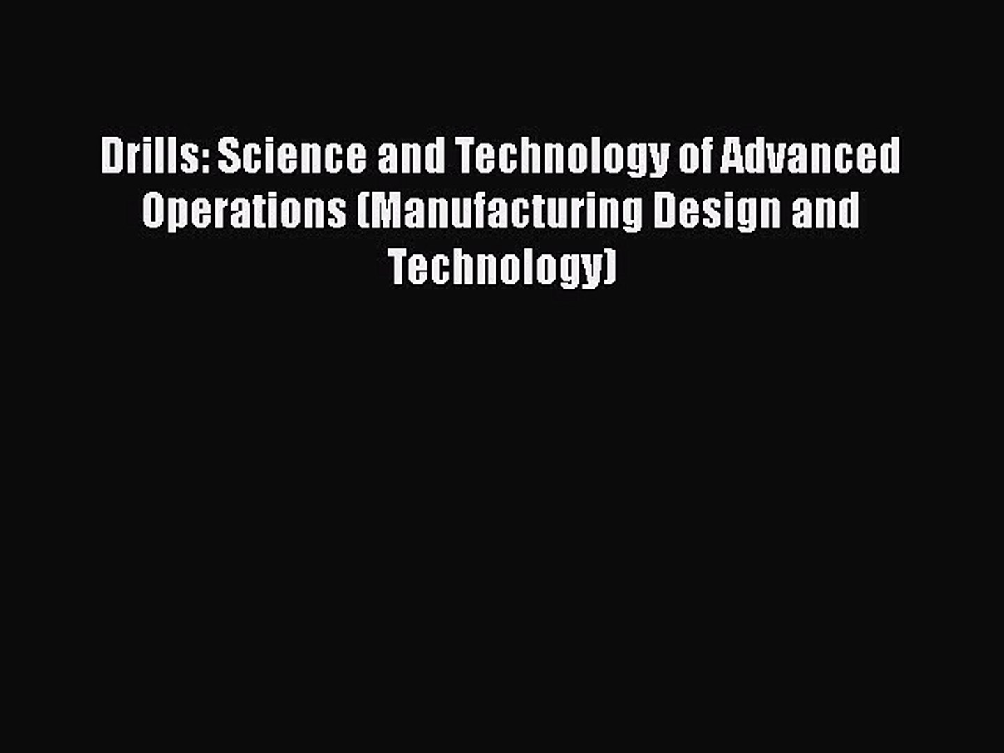 Read Drills: Science and Technology of Advanced Operations (Manufacturing Design and Technology)