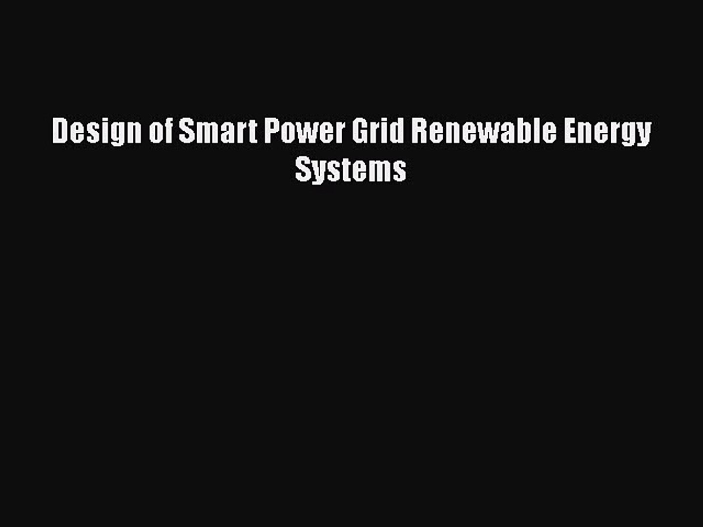 Download Design Of Smart Power Grid Renewable Energy Systems Pdf Online Video Dailymotion