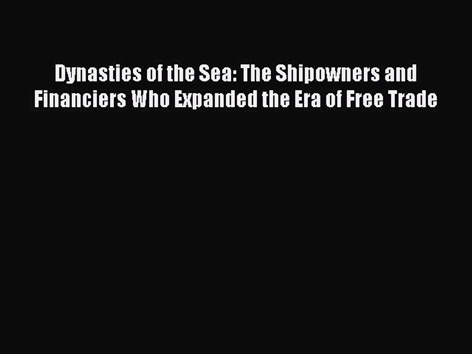 Dynasties of the Sea: The Shipowners and Financiers Who Expanded the Era of Free Trade