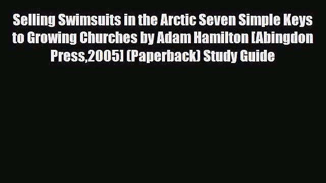 Download Selling Swimsuits in the Arctic Seven Simple Keys to Growing Churches by Adam Hamilton