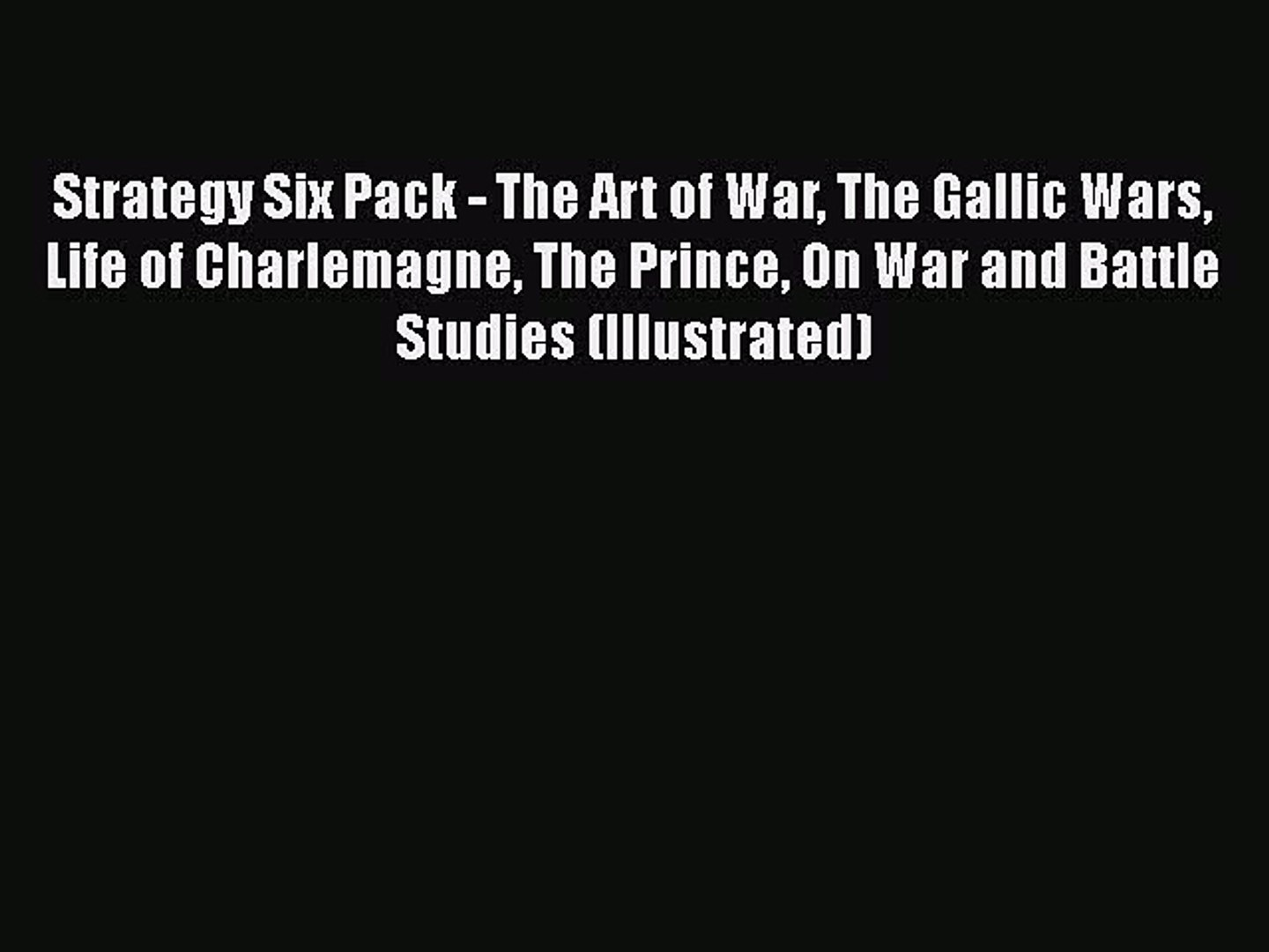 Read Strategy Six Pack - The Art of War The Gallic Wars Life of Charlemagne The Prince On War