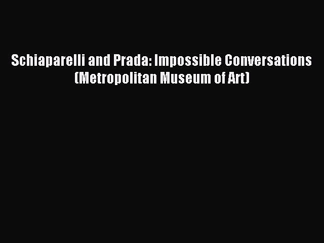 Read Schiaparelli and Prada: Impossible Conversations (Metropolitan Museum of Art) Ebook Free