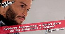 ¿Qué debes hacer para impresionar a Daniel Beta en las audiciones a ciegas?