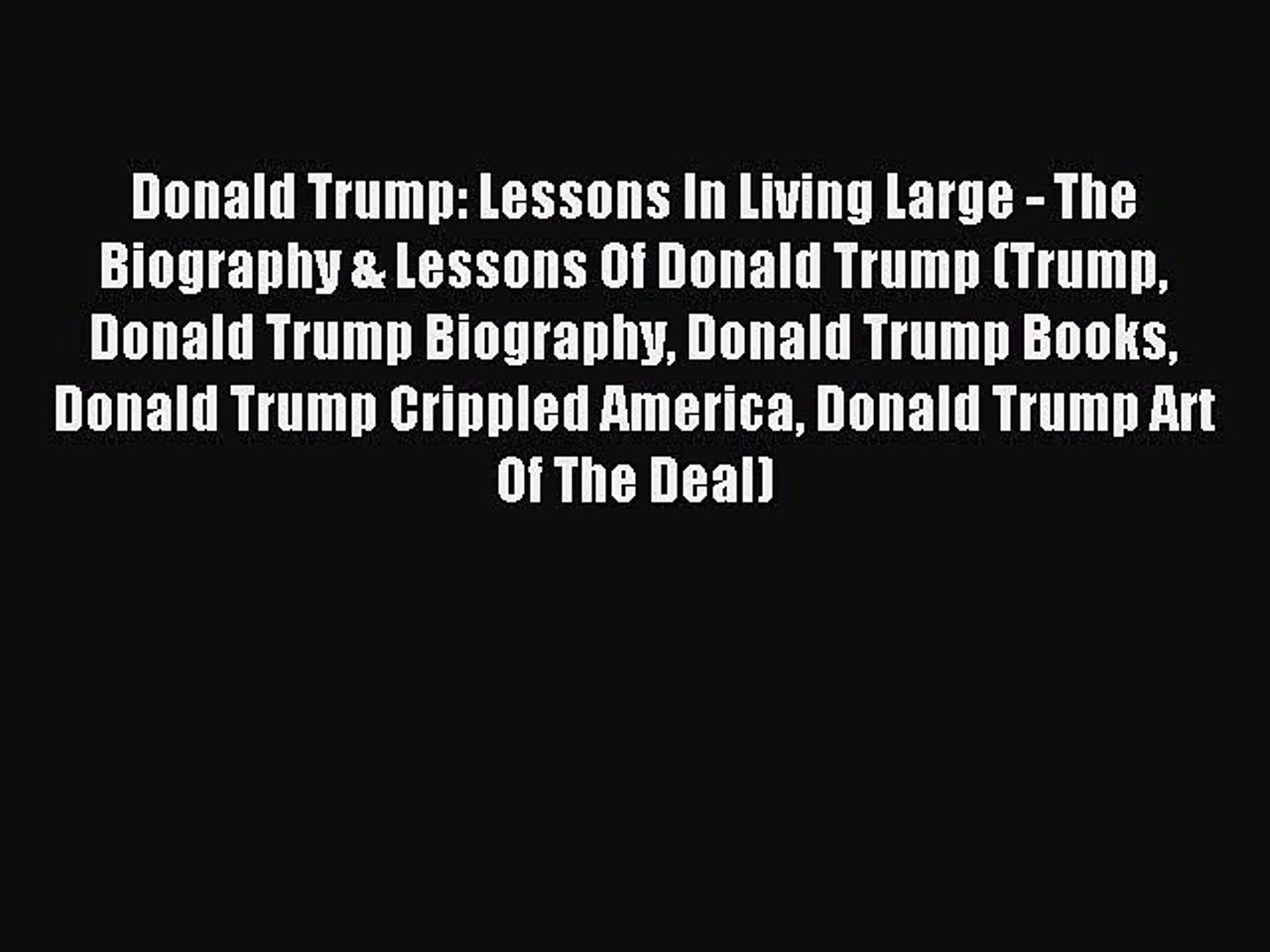 Read Donald Trump: Lessons In Living Large - The Biography & Lessons Of Donald Trump (Trump