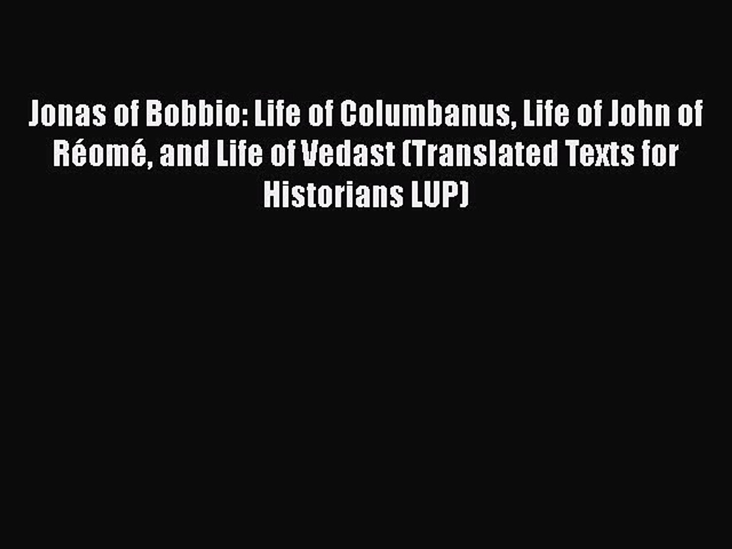 Download Jonas of Bobbio: Life of Columbanus Life of John of Réomé and Life of Vedast (Translated