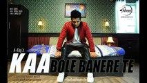 Kaa Bole Banere Te | A Kay | Full HD Video | Latest Punjabi Song 2016