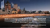 Read Recombinant Urbanism  Conceptual Modeling in Architecture  Urban Design and City Theory Ebook