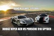 BANGIN' GEARS - Dodge Viper ACR Vs Porsche 918 Spyder - Episode 1