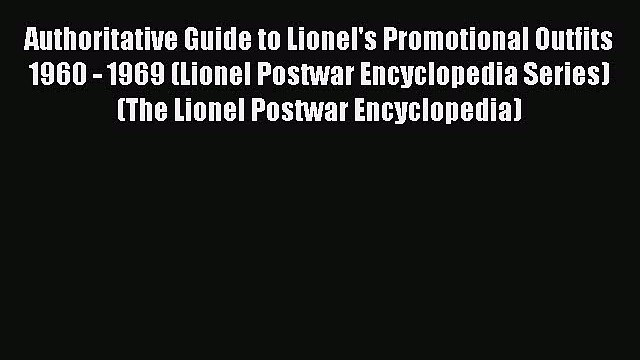 Read Authoritative Guide to Lionel's Promotional Outfits 1960 - 1969 (Lionel Postwar Encyclopedia