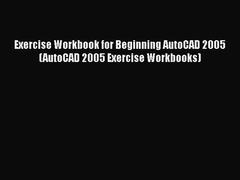 PDF Exercise Workbook for Beginning AutoCAD 2005 (AutoCAD 2005 Exercise Workbooks) Free Books