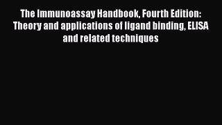 Read The Immunoassay Handbook Fourth Edition: Theory and applications of ligand binding ELISA