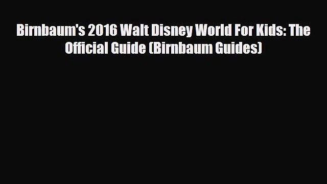 PDF Birnbaum's 2016 Walt Disney World For Kids: The Official Guide (Birnbaum Guides) Free Books